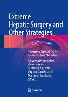 Extreme Hepatic Surgery and Other Strategies Increasing Resectability in Colorectal Liver Metastases by Eduardo de Santibanes