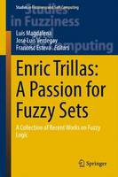 Enric Trillas: A Passion for Fuzzy Sets A Collection of Recent Works on Fuzzy Logic by Luis Magdalena