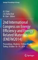 2nd International Congress on Energy Efficiency and Energy Related Materials (ENEFM2014) Proceedings, Oludeniz, Fethiye/Mugla, Turkey, October 16-19, 2014 by Jean-Paul Ducrotoy