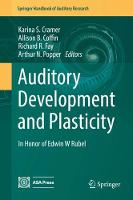 Auditory Development and Plasticity In Honor of Edwin W Rubel by Karina S. Cramer