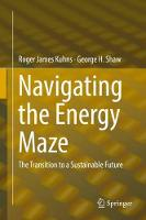 Navigating the Energy Maze The Transition to a Sustainable Future by Roger James Kuhns, George H. Shaw