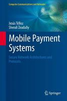Mobile Payment Systems Secure Network Architectures and Protocols by Jesus R. Tellez, Sherali Zeadally