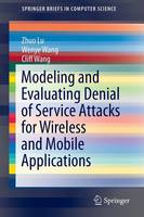 Modeling and Evaluating Denial of Service Attacks for Wireless and Mobile Applications by Zhou Lu, Wenye Wang, Cliff Wang