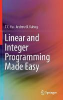 Linear and Integer Programming Made Easy by T. C. Hu, Andrew B. Kahng