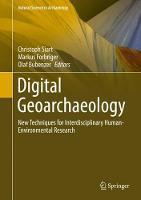 Digital Geoarchaeology New Techniques for Interdisciplinary Human-Environmental Research by Christoph Siart