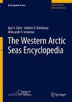 The Western Arctic Seas Encyclopedia by Igor S. Zonn, Andrey G. Kostianoy, Aleksander V. Semenov