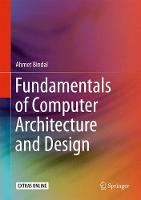 Fundamentals of Computer Architecture and Design by Ahmet Bindal