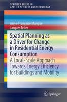 Spatial Planning as a Driver for Change in Residential Energy Consumption A Local-Scale Approach Towards Energy Efficiency for Buildings and Mobility by Jacques Teller