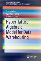 Hyper-lattice Algebraic Model for Data Warehousing by Dr. Soumya Sen, Agostino Cortesi, Nabendu Chaki