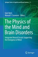 The Physics of the Mind and Brain Disorders Integrated Neural Circuits Supporting the Emergence of Mind by Ioan Opris