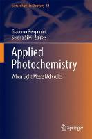 Applied Photochemistry When Light Meets Molecules by Giacomo Bergamini