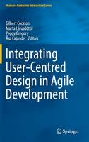 Integrating User-Centred Design in Agile Development by Gilbert (University of Glasgow) Cockton