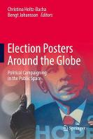 Election Posters Around the Globe Political Campaigning in the Public Space by Christina Holtz-Bacha