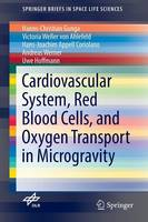 Cardiovascular System, Red Blood Cells, and Oxygen Transport in Microgravity by Hanns-Christian Gunga, Victoria Weller von Ahlefeld, Hans-Joachim Appell Coriolano, Andreas Werner