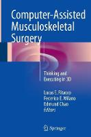 Computer-Assisted Musculoskeletal Surgery Thinking and Executing in 3D by Lucas E. Ritacco