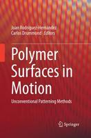 Polymer Surfaces in Motion Unconventional Patterning Methods by Juan Rodriguez-Hernandez