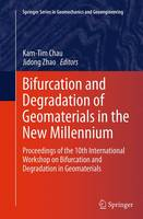 Bifurcation and Degradation of Geomaterials in the New Millennium Proceedings of the 10th International Workshop on Bifurcation and Degradation in Geomaterials by Kam-tim Chau