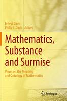 Mathematics, Substance and Surmise Views on the Meaning and Ontology of Mathematics by Ernest Davis