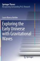 Exploring the Early Universe with Gravitational Waves by Laura Bianca Bethke