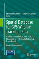 Spatial Database for GPS Wildlife Tracking Data A Practical Guide to Creating a Data Management System with PostgreSQL/PostGIS and R by Ferdinando Urbano