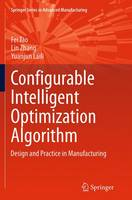 Configurable Intelligent Optimization Algorithm Design and Practice in Manufacturing by Fei Tao, Lin Zhang, Yuanjun Laili