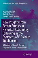 New Insights From Recent Studies in Historical Astronomy: Following in the Footsteps of F. Richard Stephenson A Meeting to Honor F. Richard Stephenson on His 70th Birthday by Wayne Orchiston