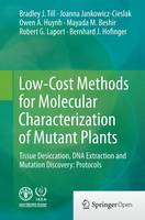 Low-Cost Methods for Molecular Characterization of Mutant Plants Tissue Desiccation, DNA Extraction and Mutation Discovery: Protocols by Bradley J. Till, Joanna Jankowicz-Cieslak, Owen A. Huynh, Mayada M. Beshir