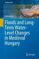Floods and Long-Term Water-Level Changes in Medieval Hungary by Andrea Kiss
