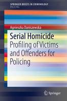 Serial Homicide Profiling of Victims and Offenders for Policing by Agnieszka Daniszewska