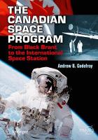 The Canadian Space Program From Black Brant to the International Space Station by Andrew B. Godefroy
