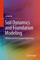 Soil Dynamics and Foundation Modeling Offshore and Earthquake Engineering by Junbo Jia