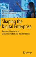 Shaping the Digital Enterprise Trends and Use Cases in Digital Innovation and Transformation by Gerhard Oswald