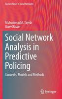 Social Network Analysis in Predictive Policing Concepts, Models and Methods by Mohammad Ali Tayebi, Uwe Glasser