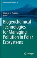 Biogeochemical Technologies for Managing Pollution in Polar Ecosystems by Vladimir N. Bashkin