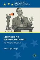 Lobbying in the European Parliament The Battle for Influence by Maja Kluger Rasmussen