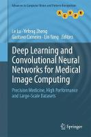 Deep Learning and Convolutional Neural Networks for Medical Image Computing Precision Medicine, High Performance and Large-Scale Datasets by Le Lu