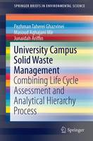 University Campus Solid Waste Management Combining Life Cycle Assessment and Analytical Hierarchy Process by Pezhman Taherei Ghazvinei, Masoud Aghajani Mir, Hossein Hassanpour Darvishi, Junaidah Ariffin
