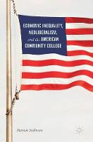 Economic Inequality, Neoliberalism, and the American Community College by Patrick Sullivan
