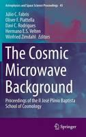The Cosmic Microwave Background Proceedings of the II Jose Plinio Baptista School of Cosmology by Julio C. Fabris