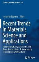 Recent Trends in Materials Science and Applications Nanomaterials, Crystal Growth, Thin films, Quantum Dots, & Spectroscopy (Proceedings ICRTMSA 2016) by Jeyasingh Ebenezar