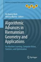 Algorithmic Advances in Riemannian Geometry and Applications For Machine Learning, Computer Vision, Statistics, and Optimization by Vittorio Murino