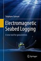 Electromagnetic Seabed Logging A New Tool for Geoscientists by Stephane Sainson