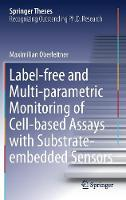 Label-free and Multi-parametric Monitoring of Cell-based Assays with Substrate-embedded Sensors by Maximilian Oberleitner
