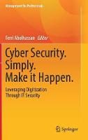 Cyber Security. Simply. Make it Happen. Leveraging Digitization Through IT Security by Ferri Abolhassan
