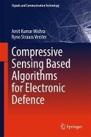 Compressive Sensing Based Algorithms for Electronic Defence by Amit Kumar Mishra