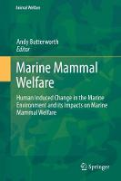Marine Mammal Welfare Human Induced Change in the Marine Environment and its Impacts on Marine Mammal Welfare by Andy Butterworth