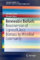 Renewable Biofuels Bioconversion of Lignocellulosic Biomass by Microbial Community by Vandana Rana, Diwakar Rana