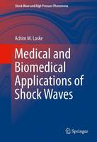 Medical and Biomedical Applications of Shock Waves by Achim M. Loske