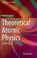 Theoretical Atomic Physics by Harald Siegfried Friedrich