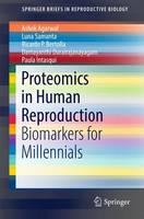 Proteomics in Human Reproduction Biomarkers for Millennials by Ashok Agarwal, Luna Samanta, Ricardo P. Bertolla, Damayanthi Durairajanayagam